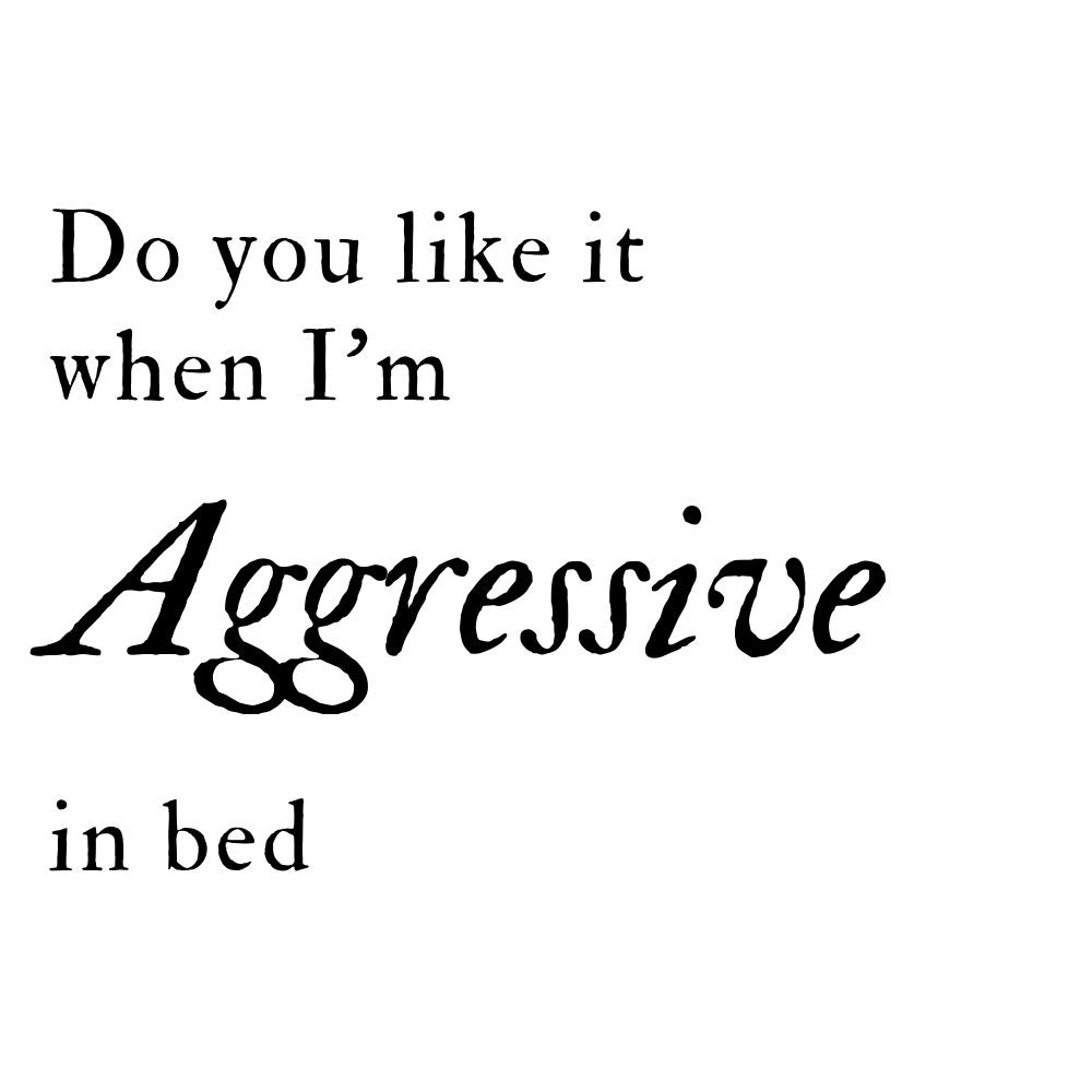 do you like it when im aggressive in bed