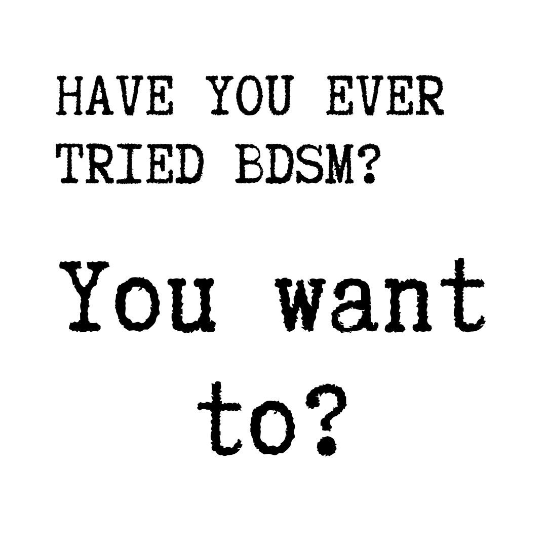 have you ever tried bdsm