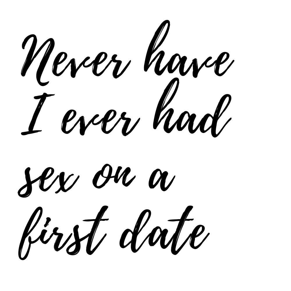 never have i ever had sex on a first date