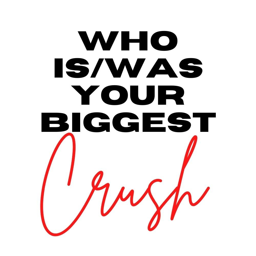 who is your biggest crush