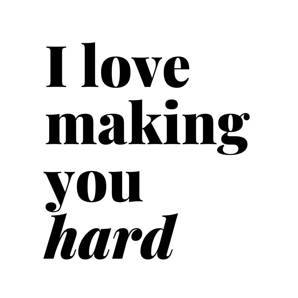 i love making you hard