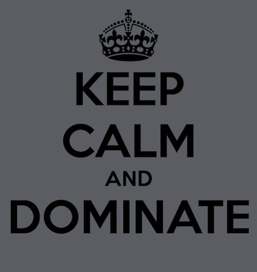 keep calm and dominate