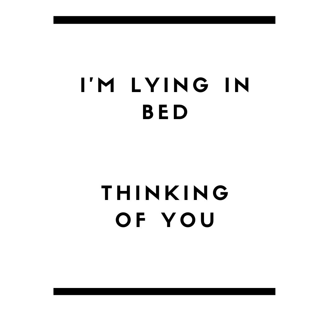 im lying in bed thinking of you