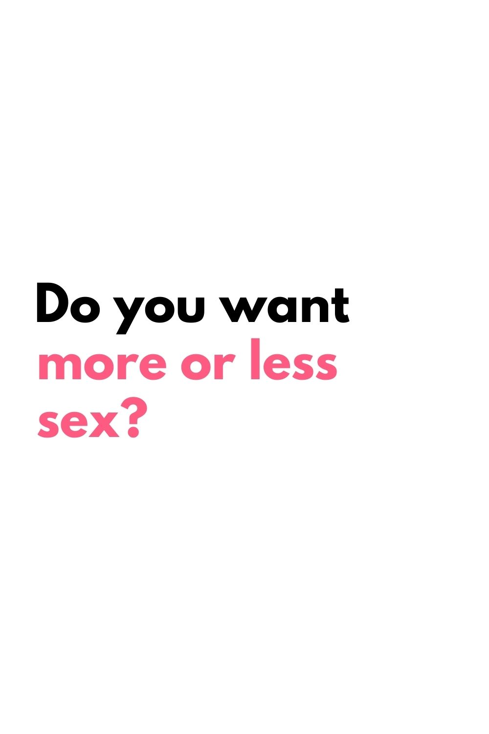 do you want more or less sex