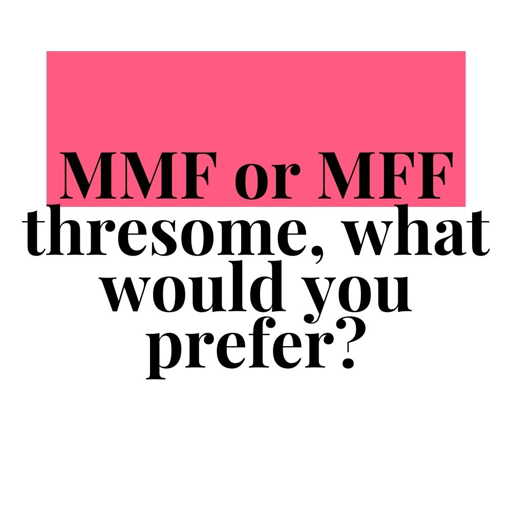 mmf or mff threesome what would you prefer