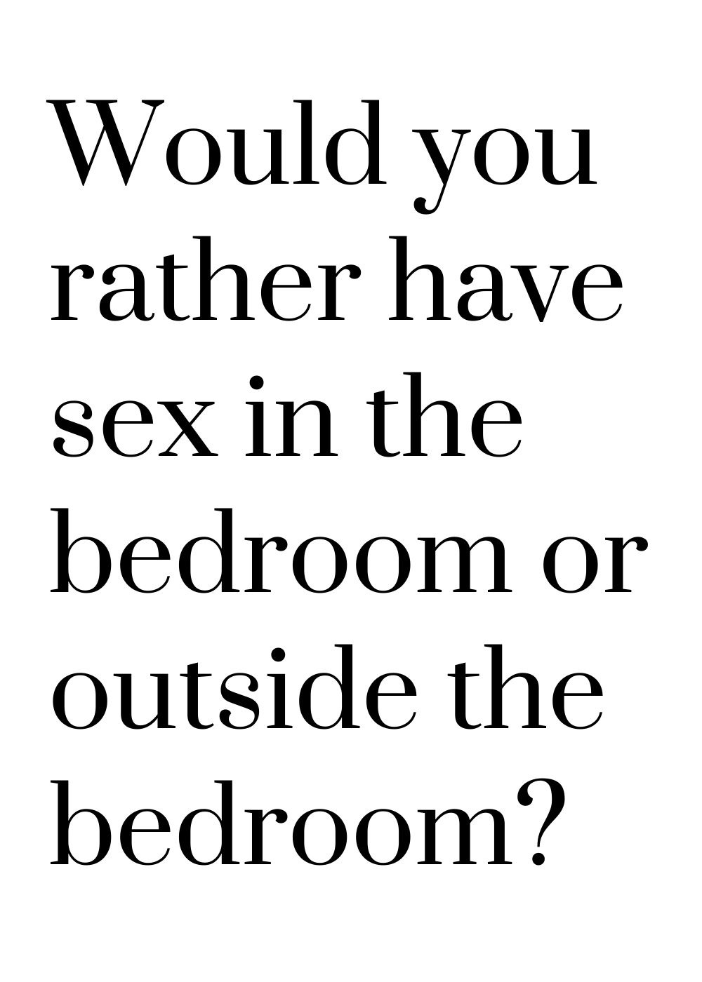 would you rather have sex in the bedroom or outside the bedroom
