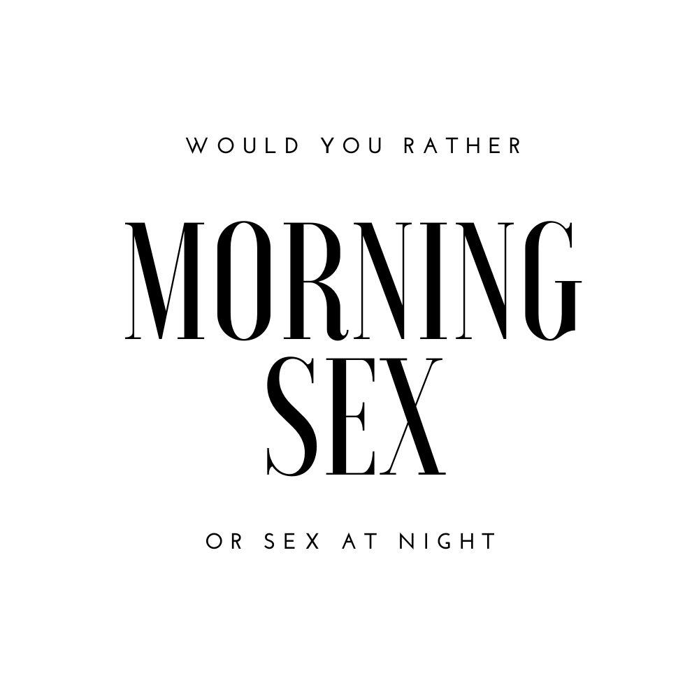 would you rather morning sex or sex at night