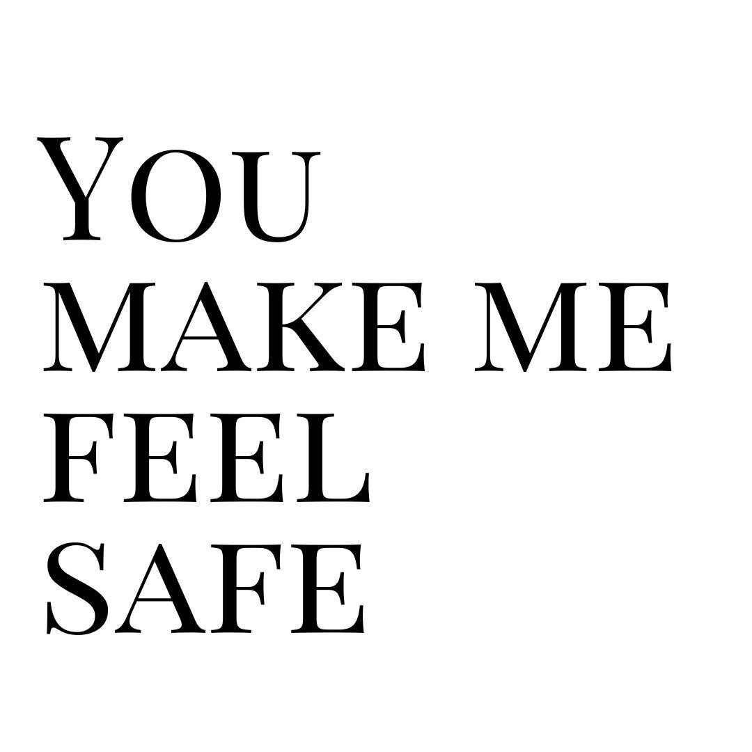 you make me feel safe