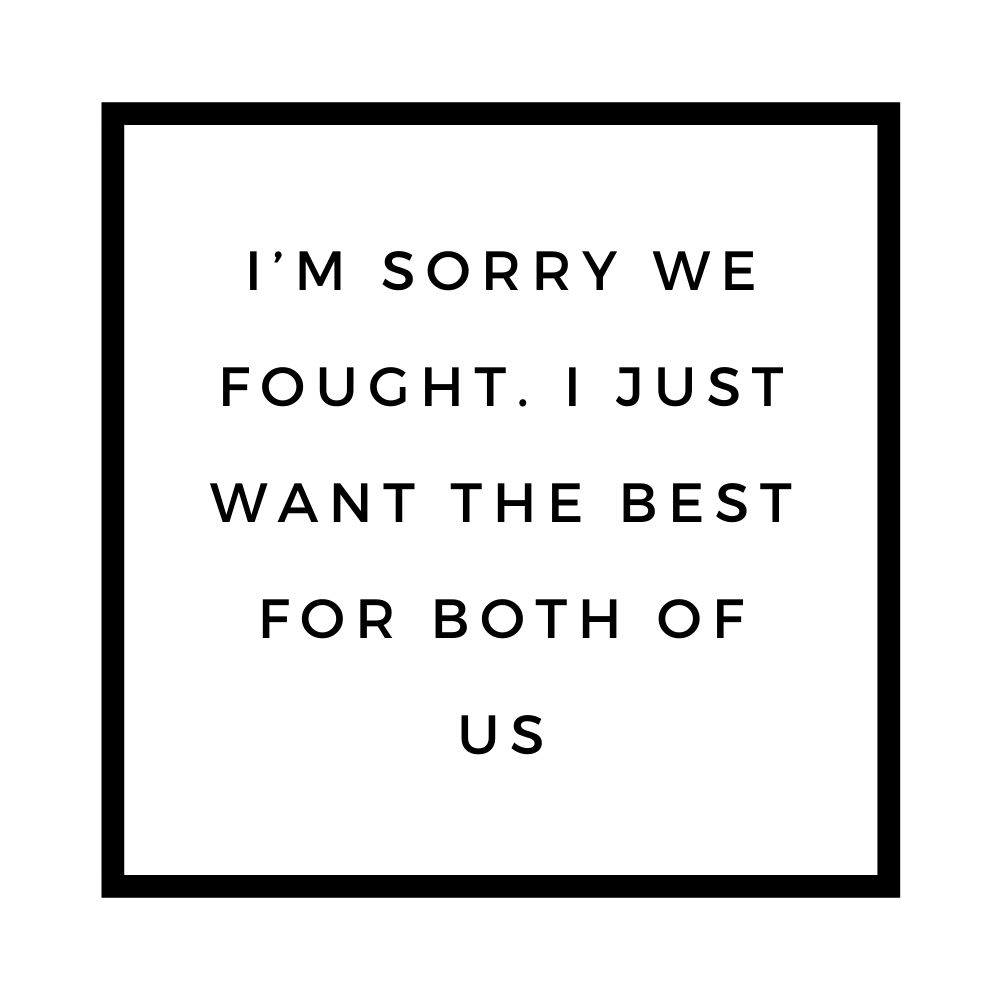 im sorry we fought i just want the best for both of us