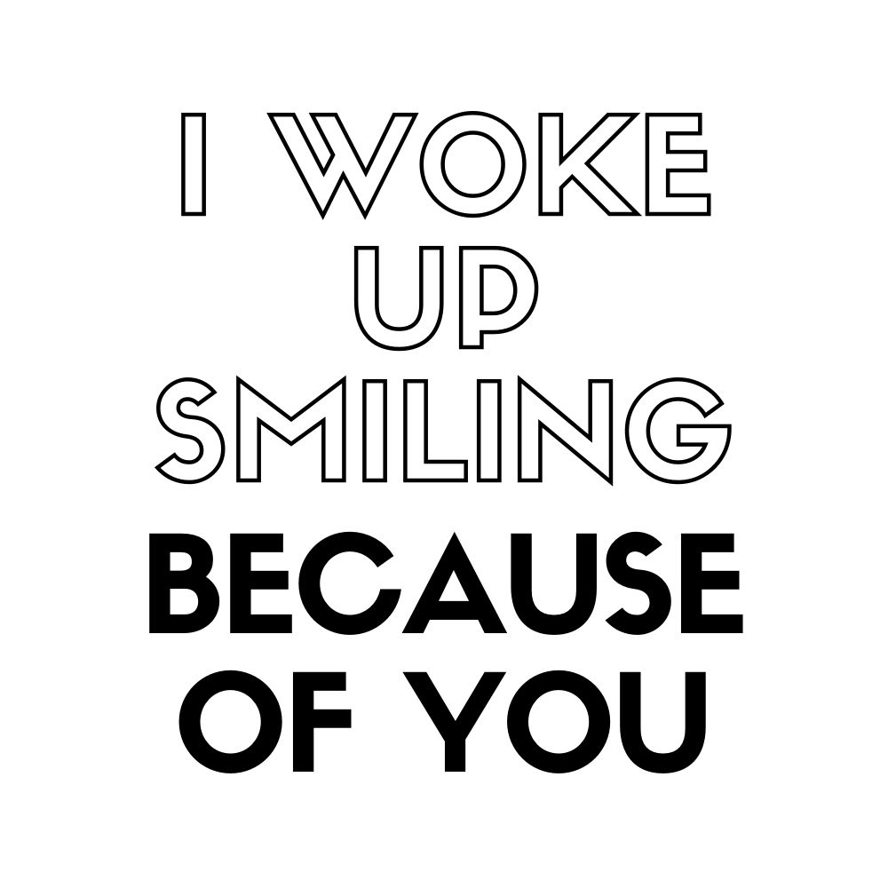 i woke smiling because of you