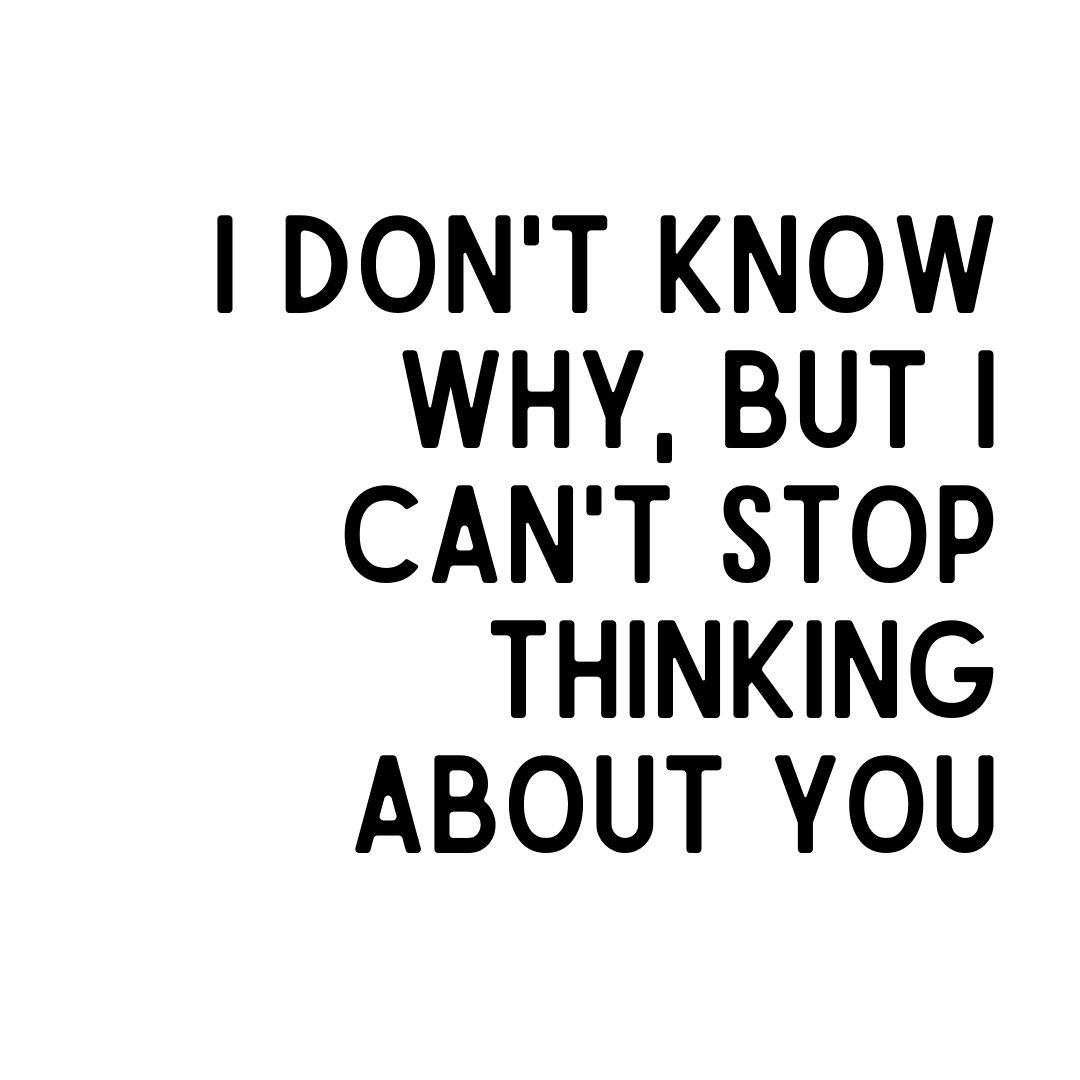 I cant stop thinking about you