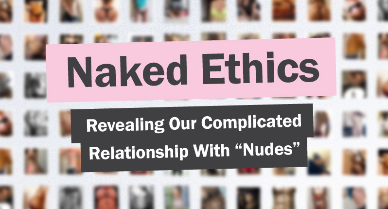 "Naked Ethics: Revealing Our Complicated Relationship With ""Nudes"""